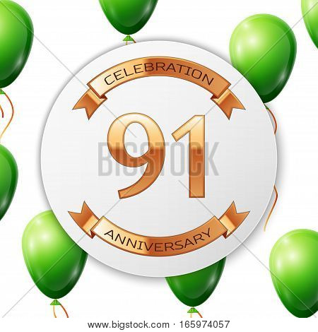 Golden number ninety one years anniversary celebration on white circle paper banner with gold ribbon. Realistic green balloons with ribbon on white background. Vector illustration.