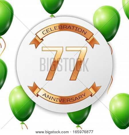 Golden number seventy seven years anniversary celebration on white circle paper banner with gold ribbon. Realistic green balloons with ribbon on white background. Vector illustration.