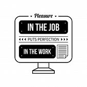 """Typographic poster with aphorism """"Pleasure in the job puts perfection in the work"""". Black letters on white background. poster"""