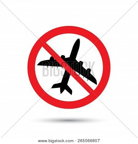 No Airplane Symbol, Forbidden Flight Sign Vector Illustration Isolated On White
