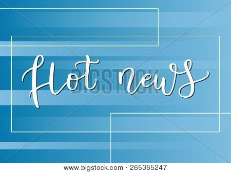 Modern Calligraphy Lettering Of Hot News In White On Blue Striped Background With Frame For Decorati