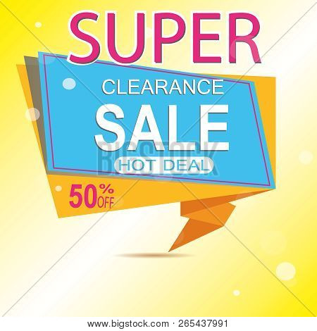 Super Sale For Clearance At 50 Off It S A Hot Deal Sale Poster A Colorful Background. Wow Special Of