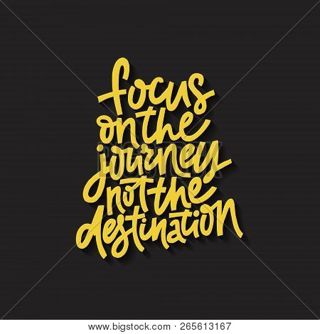 Hand Drawn Lettering Quote - Focus On Journey Not The Destination. Vector Illustration.