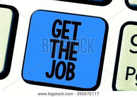 Handwriting Text Writing Get The Job. Concept Meaning Obtain Position Employment Work Headhunting Re