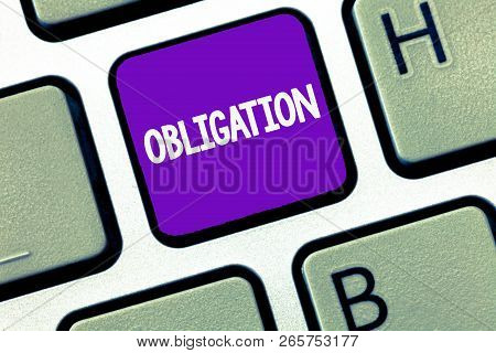 Conceptual hand writing showing Obligation. Business photo text Condition of being morally or legally bound to do something Debt poster