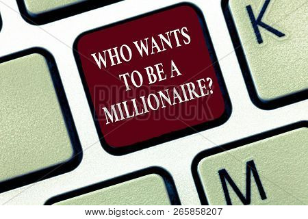 Text Sign Showing Who Wants To Be A Millionaire Question. Conceptual Photo Game Of Fortune Guranteed