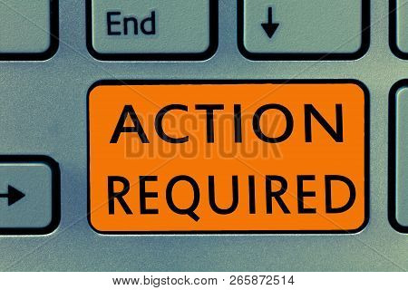 Conceptual Hand Writing Showing Action Required. Business Photo Text Regard An Action From Someone B