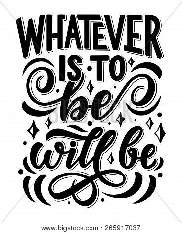 Lettering Quote Whatever Is To Be It Will Be, Inspirational And Peaceful Hand Quotation Phrase, Vect