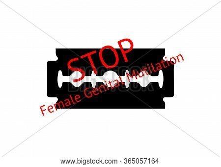Stop Female Genital Mutilation. Zero Tolerance For Fgm. Stop Female Circumcision, Female Cutting. Ve