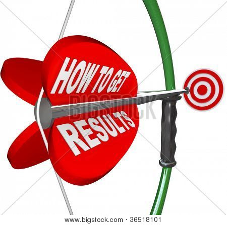 The words How to Get Results on a red arrow being aimed by a bow at a target, symbolizing advice and tips on achieving success or accomplishing a goal or mission in work or life
