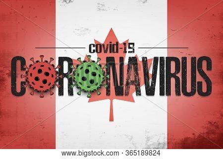 Flag Of Canada With Coronavirus Covid-19. Virus Cells Coronavirus Bacteriums Against Background Of T