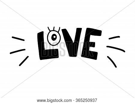 Love. Handwritten Lettering Illustration With Eye. Modern Surreal Style. Black Vector Text With Elem