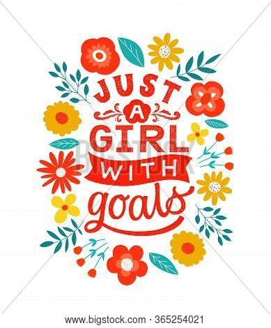 Just A Girl With Goals - Handdrawn Girly Motivational Quote. Feminism Girl Boss Quote Made In Vector