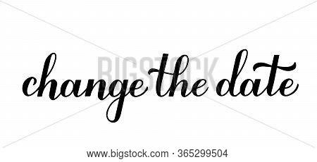 Change The Date Postponed Wedding Due To Quarantine Coronavirus Covid-19. Calligraphy Hand Lettering