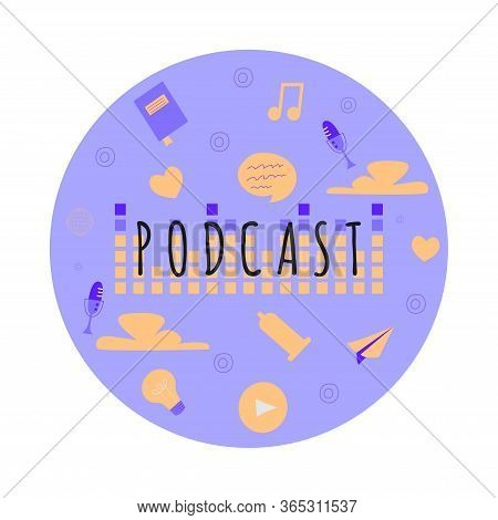 Podcast Show. Vector Flat Cartoon Illustration With Different Podcast Elements.