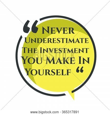 Motivational Inspiring Positive Quotes. Never Underestimate The Investment You Make In Yourself. Mot