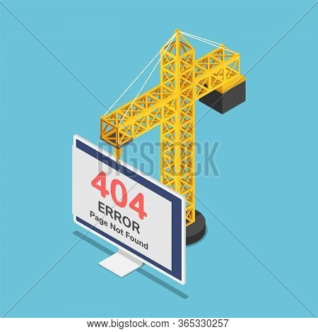 Flat 3d Isometric Construction Crane Hanging 404 Error Page Not Found Sign On Monitor. 404 Error Pag