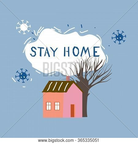Stay Home. Concept Coronavirus Isolation Period Illustration. Stayhome Flash Mob, Cozy House. Vector