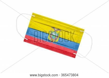 Medical Mask With Flag Of Ecuador Isolated On A White Background. Ecuador Pandemic Concept. Coronavi