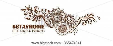 Slogan, Hashtag Stay Home Stop Covid-19-pandemic Sign With Eastern Ethnic Style Compositions, Mehend
