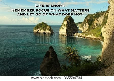 Inspirational Quote  - Life Is Short. Remember Focus On What Matters And Let Go Of What Does Not. Wi