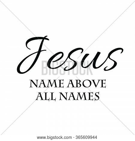 Jesus Name Above All Name Text Design, Christian Faith, Typography For Print Or Use As Poster, Card,