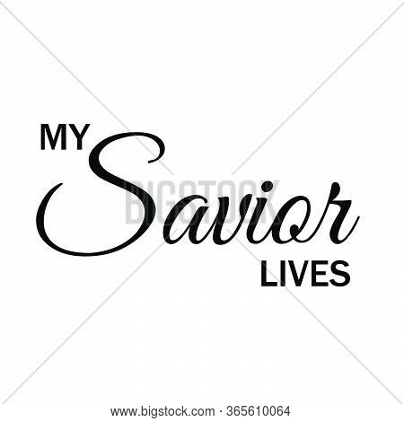 My Savior Lives, Christian Faith, Typography For Print Or Use As Poster, Card, Flyer Or T Shirt