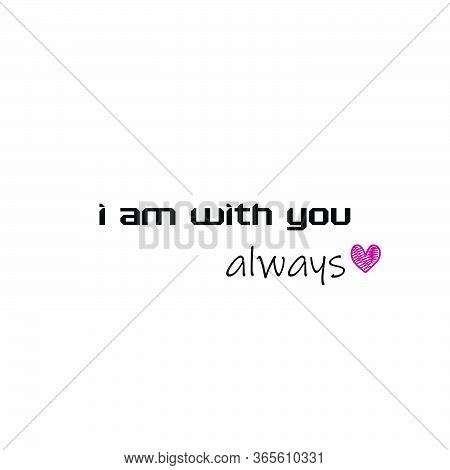 I Am With You Always, Christian Faith, Typography For Print Or Use As Poster, Card, Flyer Or T Shirt