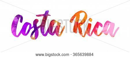 Costa Rica - Handwritten Modern Calligraphy Watercolor Painted Lettering. Template For Invitation, P