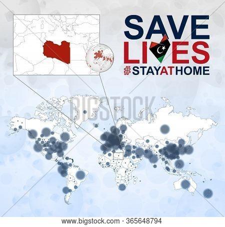 World Map With Cases Of Coronavirus Focus On Libya, Covid-19 Disease In Libya. Slogan Save Lives Wit