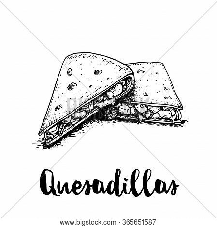 Fresh Quesadillas. Hand Drawn Sketch Style Illustration. Mexican Traditional Fast Food. Vector Drawi