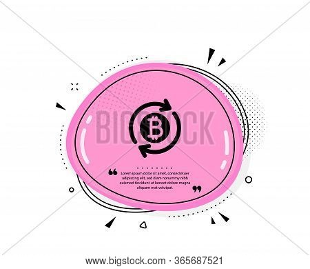 Bitcoin Icon. Quote Speech Bubble. Refresh Cryptocurrency Coin Sign. Crypto Money Symbol. Quotation