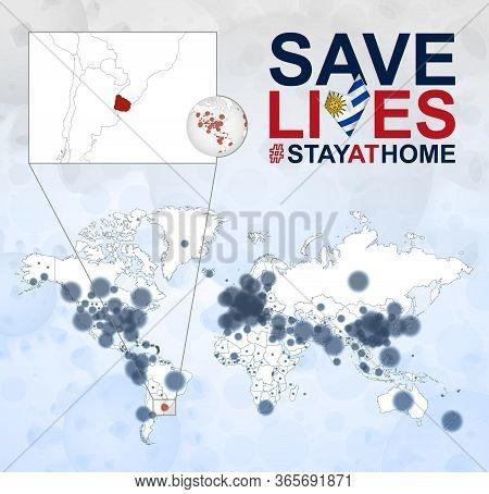 World Map With Cases Of Coronavirus Focus On Uruguay, Covid-19 Disease In Uruguay. Slogan Save Lives