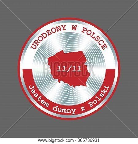 Born In Poland, Proud Of Poland. Poland Independence Day 11 November Round Badge. Patriotic Polish B