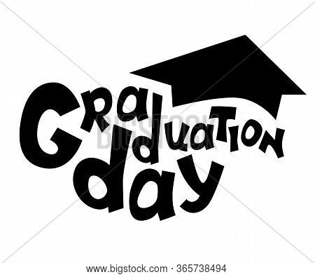 Graduation Day Silhouette Vector Inscription On White Background. Grad Student Greeting Card Templat