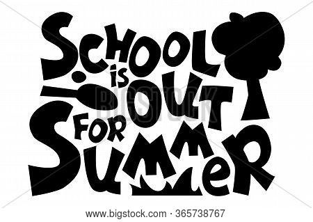 School Is Out For Summer Vector Inscription On White Background, Playful Quirky Lettering Compositio