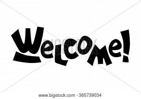 Welcome Vector Inscription On White Background, Playful Quirky Lettering Composition. Black And Whit