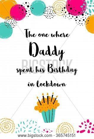 Happy Quarantine Birthday Card For Daddy Quarantine Birth Wishing Birthday Card For Father. Cake Can