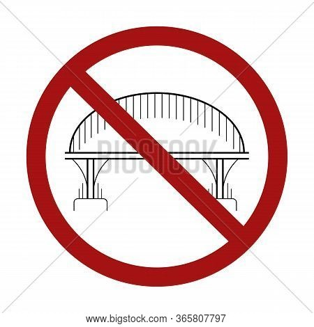Ban On The Construction Of Bridges. Outline Drawing Of A Bridge On Columns In A Sign Of Prohibition.