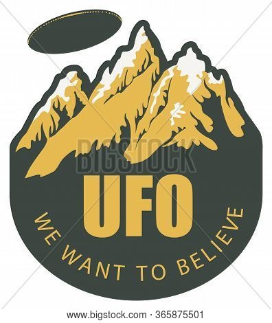 Vector Banner On The Theme Of Alien Invasion With The Words Ufo We Want To Believe. Decorative Emble