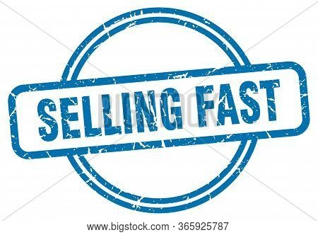 Selling Fast Stamp. Selling Fast Round Vintage Grunge Sign. Selling Fast