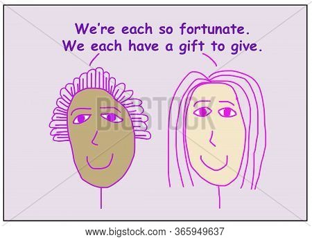 Color Cartoon Showing Two Smiling And Ethnically Diverse Women Saying We Are Each So Fortunate, We E