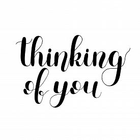 Thinking Of You, Handwritten Quote. Hand Drawn Romantic Ink Lettering Illustration.