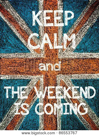 Keep Calm and The Weekend is Coming.