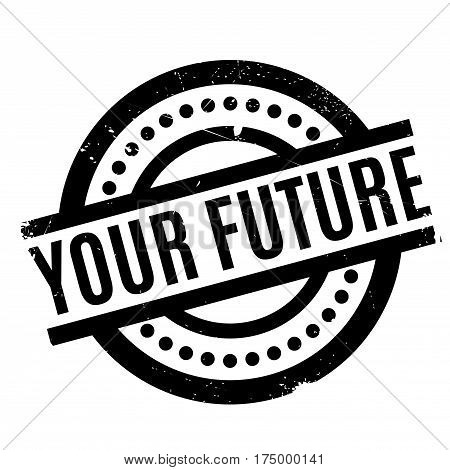 Your Future rubber stamp. Grunge design with dust scratches. Effects can be easily removed for a clean, crisp look. Color is easily changed.