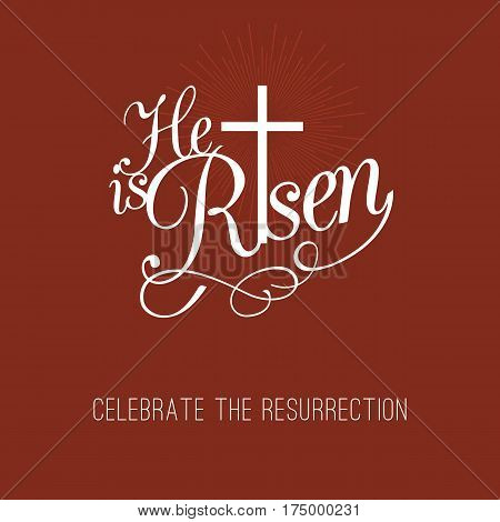 He is risen and cross, typographic design for easter and celebrate the resurrection