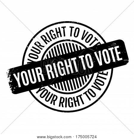 Your Right To Vote rubber stamp. Grunge design with dust scratches. Effects can be easily removed for a clean, crisp look. Color is easily changed.