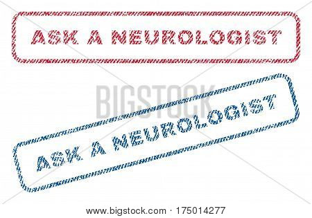 Ask a Neurologist text textile seal stamp watermarks. Blue, red fabric vectorized texture. Vector tag inside rounded rectangular banner. Rubber sign with fiber textile structure.