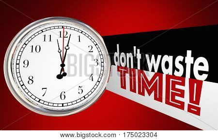 Dont Waste Time Clock Words Use Wisely 3d Illustration