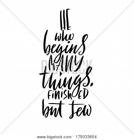 He who begins many things, finished but few. Hand drawn lettering proverb. Vector typography design. Handwritten inscription
